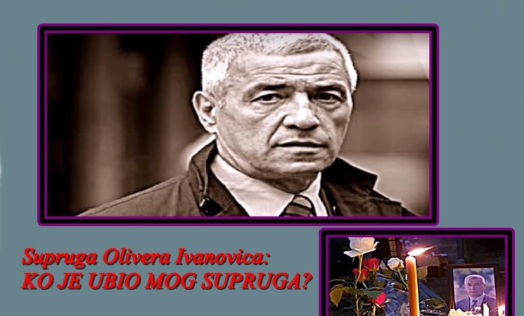 SUPRUGA OLIVERA IVANOVIĆA: Da li hoće da sakriju ko ga je ubio?